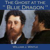 The Ghost at the Blue Dragon by  William J. Wintle audiobook