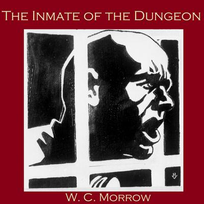 The Inmate of the Dungeon by W. C. Morrow audiobook