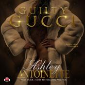 Guilty Gucci by  Ashley Antoinette audiobook