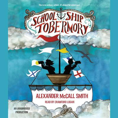 School Ship Tobermory by Alexander McCall Smith audiobook