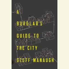 A Burglar's Guide to the City by Geoff Manaugh audiobook