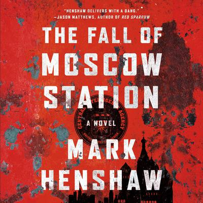 The Fall of Moscow Station by Mark Henshaw audiobook