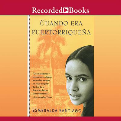 Cuando era Puertorriquena (When I Was Puerto Rican) by Esmeralda Santiago audiobook