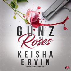 Gunz and Roses by Keisha Ervin