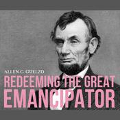 Redeeming the Great Emancipator by  Allen C. Guelzo audiobook