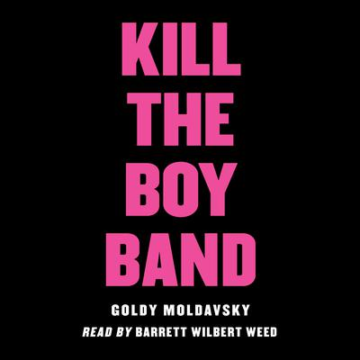 Kill the Boy Band by Goldy Moldavsky audiobook