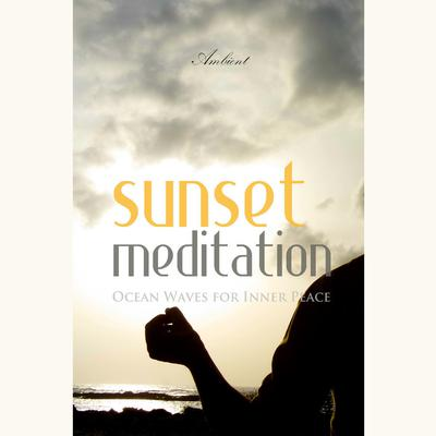 Sunset Meditation: Ocean Waves for Inner Peace by Greg Cetus audiobook