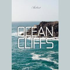 Ocean Cliffs: Deep relaxation and meditation by Greg Cetus audiobook
