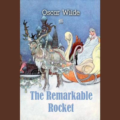 The Remarkable Rocket by Oscar Wilde audiobook