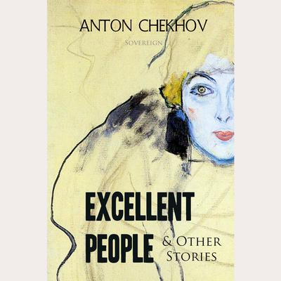 Short Stories by Anton Chekhov Volume 4: Excellent People and Other Stories by Anton Chekhov audiobook