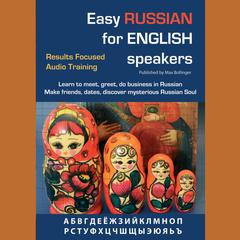 Easy Russian for English Speakers Volume 1: Learn to Meet, Greet, Do Business in Russian; Make Friends, Dates and Discover The M
