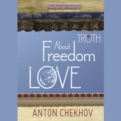 Short Stories by Anton Chekhov Volume 3: About Truth, Freedom and Love by Anton Chekhov audiobook