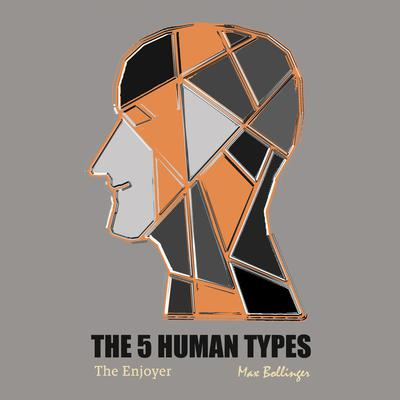 The 5 Human Types Volume 1: (The Enjoyer) How to Read People Using The Science of Human Analysis by Elsie Benedict audiobook