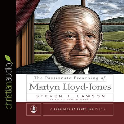 The Passionate Preaching of Martyn Lloyd-Jones by Steven J.  Lawson audiobook