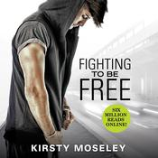 Fighting to Be Free by  Kirsty Moseley audiobook