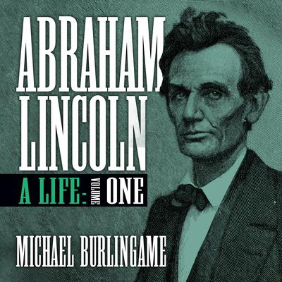 Abraham Lincoln, Vol. 1 by Michael Burlingame audiobook