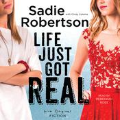Life Just Got Real by  Sadie Robertson audiobook