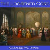 The Loosened Cord by  Alexander W. Drake audiobook