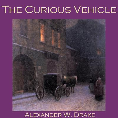 The Curious Vehicle by Alexander W. Drake audiobook