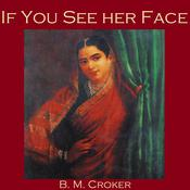 If You See Her Face by  B. M. Croker audiobook