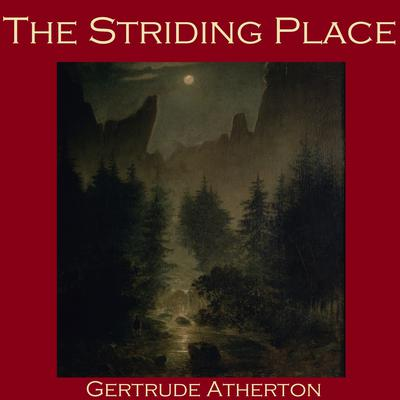 The Striding Place by Gertrude Atherton audiobook