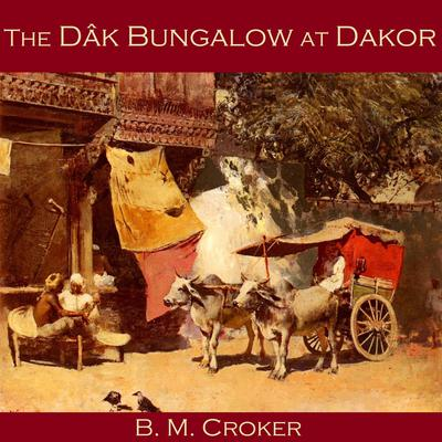 The Dâk Bungalow at Dakor by B. M. Croker audiobook