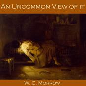 An Uncommon View of it by  W. C. Morrow audiobook