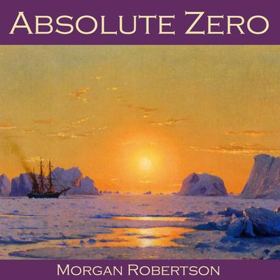 Absolute Zero by Morgan Robertson audiobook