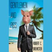 Gentlemen & Pigs by  Robert C. Brewster audiobook