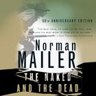 The Naked and the Dead, 50th Anniversary Edition by Norman Mailer