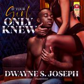 If Your Girl Only Knew by  Dwayne S. Joseph audiobook