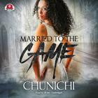 Married to the Game by Chunichi