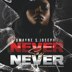 Never Say Never by Dwayne S. Joseph