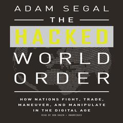 The Hacked World Order by Adam Segal audiobook