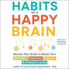 Habits of a Happy Brain by Loretta Graziano Breuning audiobook