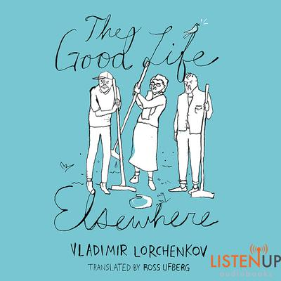 The Good Life Elsewhere by Vladimir Lorchenkov audiobook