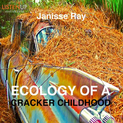 Ecology of a Cracker Childhood by Janisse Ray audiobook
