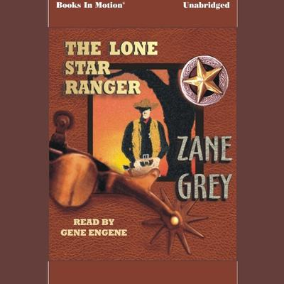 The Lone Star Ranger by Zane Grey audiobook