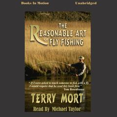 The Reasonable Art of Fly Fishing by Terry Mort audiobook