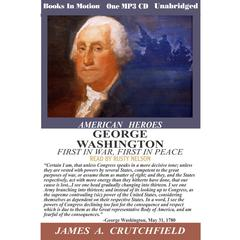 George Washington, First in War First in Peace by James A Crutchfield audiobook
