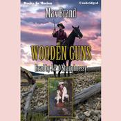 Wooden Guns by  Max Brand audiobook