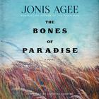 The Bones of Paradise by Jonis Agee