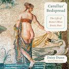 Catullus' Bedspread by Daisy Dunn