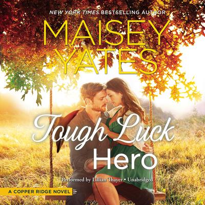 Tough Luck Hero by Maisey Yates audiobook