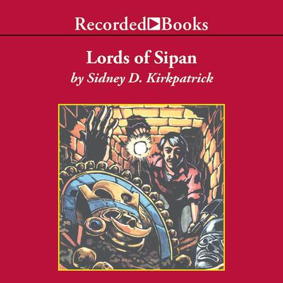 Lords of Sipan by Sidney D. Kirkpatrick audiobook