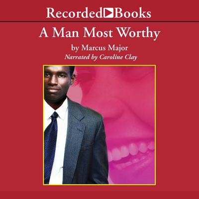 A Man Most Worthy by Marcus Major audiobook