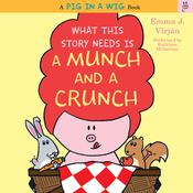What This Story Needs Is a Munch and a Crunch by  Emma J. Virján audiobook