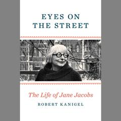 Eyes on the Street by Robert Kanigel audiobook