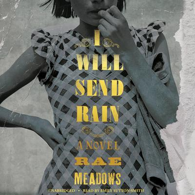 I Will Send Rain by Rae Meadows audiobook