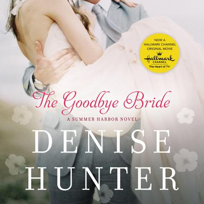 The Goodbye Bride by Denise Hunter audiobook